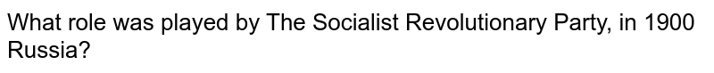 What role was played by The Socialist Revolutionary Party, in 1900 Russia?