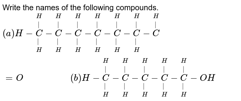"""Write the names of the following compounds. <br> `(a) H-underset(H)underset(