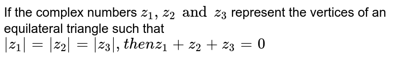 """If the complex numbers `z_1,z_2 """" and """" z_3` represent the vertices of an equilateral triangle such that `