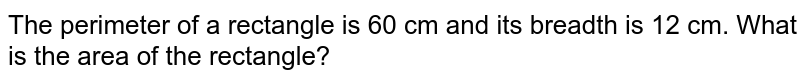 The perimeter of a rectangle is 60 cm and its breadth is 12 cm. What is the area of the rectangle?