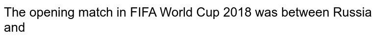 The opening match in FIFA World Cup 2018 was between Russia and