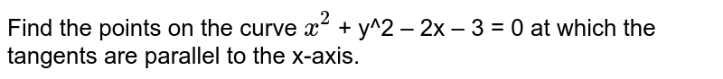 Find the points on the curve `x^(2)` + y^2 – 2x – 3 = 0 at which the tangents are parallel to the x-axis.