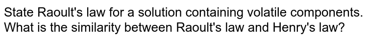 State Raoult's law for a solution containing volatile components. What is the similarity between Raoult's law and Henry's law?