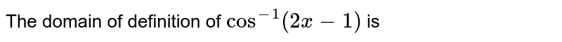 The domain of definition of `cos^(2x-1)` is