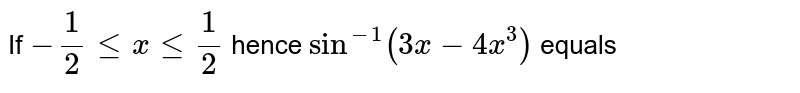 If `-1/2 le x le 1/2` hence `sin^(-1)(3x-4x^(3))` equals