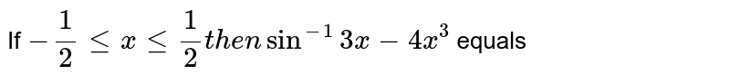 If `-1/2 le x le 1/2  then sin^(-1)3x-45x^(3)` equals