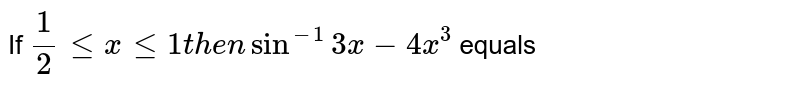 If `1/2 le x le 1 then sin^(-1)3x-4x^(3)` equals