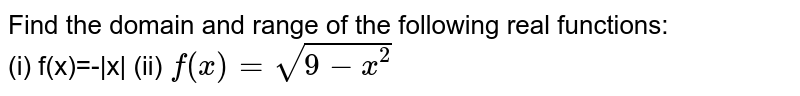 Find the domain and range of the following real functions: <br> (i) f(x)=- x  (ii) `f(x)=sqrt(9-x^(2))`