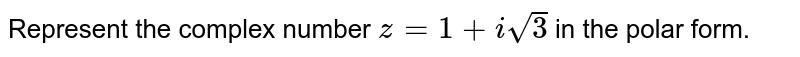 Represent the complex number `z=1+isqrt(3)` in the polar form.