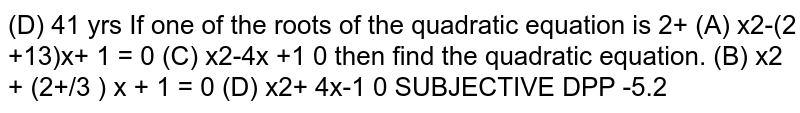 If one of the roots of the quadratic equation is `2+sqrt3` then find the quadratic equation