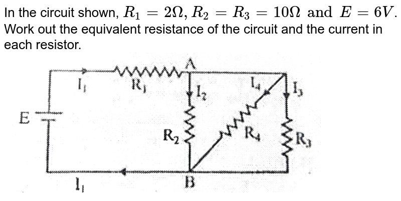 """In the circuit shown, `R_1=2 Omega,R_2=R_3=10Omega and E=6V`. Work out the equivalent resistance of the circuit and the current in each resistor. <br>  <img src=""""https://d10lpgp6xz60nq.cloudfront.net/physics_images/SB_PHY_XII_11_DB_E03_007_Q01.png"""" width=""""80%"""">"""