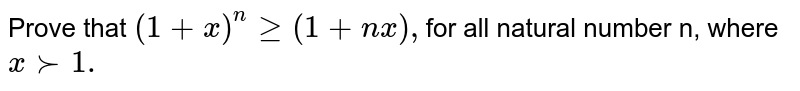 Prove that `(1+x)^ngeq(1+n x),`for all  natural number n, where `x >-1.`