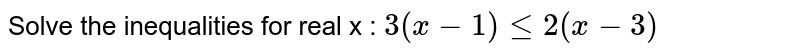Solve the inequalities for real x : `3(x-1)lt=2(x-3)`