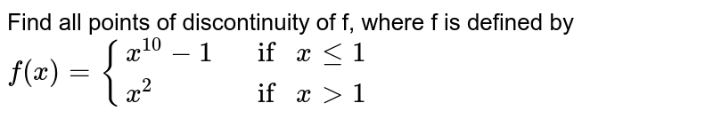 Find all points of discontinuity of f, where f is  defined by`f(x)={{:(x^(10)-1, ifxlt=1),(x^2, ifx >1):}`