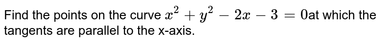 Find the points on the curve `x^2+y^2-2x-3=0`at  which the tangents are parallel to the x-axis.