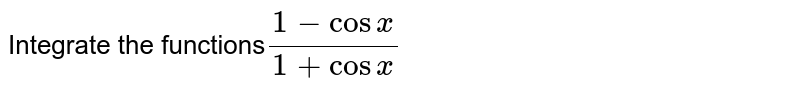 Integrate the functions`(1-cosx)/(1+cosx)`