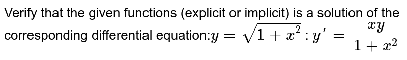 Verify that the given  functions (explicit or implicit) is a solution of the corresponding  differential equation:`y=sqrt(1+x^2)` : `yprime=(x y)/(1+x^2)`