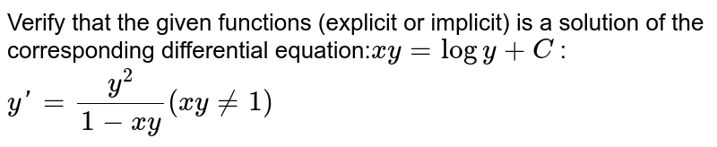 Verify that the given  functions (explicit or implicit) is a solution of the corresponding  differential equation:`x y = log y + C` :  `yprime=(y^2)/(1-x y)(x y!=1)`