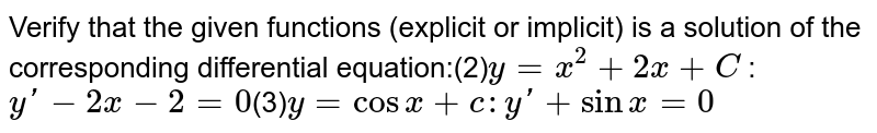 Verify that the given  functions (explicit or implicit) is a solution of the corresponding  differential equation:(2)`y=x^2+2x+C` : `yprime-2x-2=0`(3)`y=cos x+c   :  y'+sinx=0`