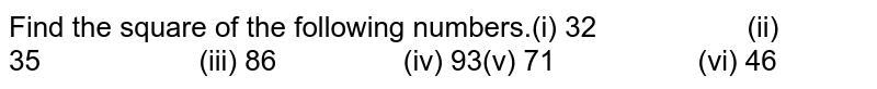 Find the square of the following  numbers.(i) 32 (ii) 35 (iii) 86 (iv) 93(v) 71 (vi) 46