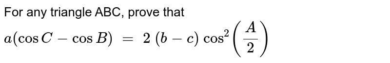 For any triangle ABC, prove that `a(cosC-cos B)\ =\ 2\ (b - c)\ cos^2(A/2)`