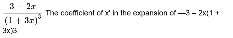 The coefficient of `x^3` in the expansion of `(3-2x)/((1+3x)^3)` is