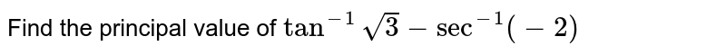 Find the simplest form of `tan^(-1)sqrt3-sec^(-1)(-2)`.