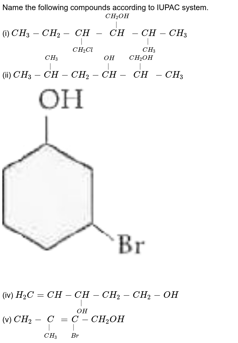 """Name the following compounds according to IUPAC system. <br> (i) `CH_(3)-CH_(2)-underset(CH_(2)Cl)underset(