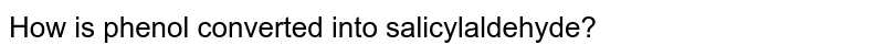How is phenol converted into salicylaldehyde?