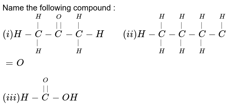 """Name the following compound : <br> `(i) H-underset(H)underset(