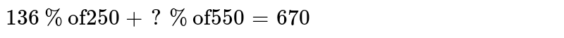 """`136% """"of""""250+?% """"of"""" 550=670`"""