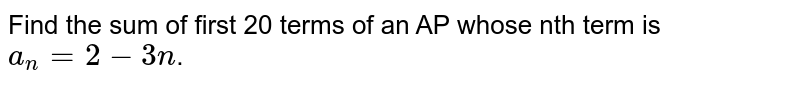 Find the sum of first 20 terms of an AP whose nth term is `a_(n) = 2-3n`.