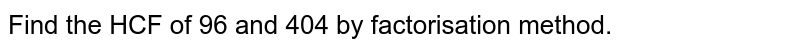 Find the HCF of 96 and 404 by factorisation method. <br>