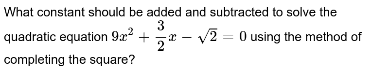 What constant should be added and subtracted to solve the quadratic equation `5x^(2)-sqrt(2)x+3=0` using the method of completing the square?