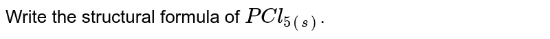 Write the structural formula of `PCl_(5(s))`.
