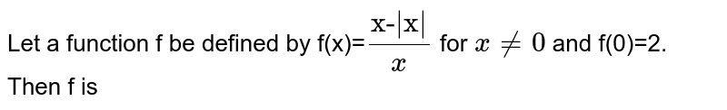 """Let a function f be defined by f(x)=`""""x-