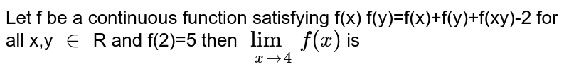 Let f be a continuous function satisfying f(x) f(y)=f(x)+f(y)+f(xy)-2 for all x,y `in` R and f(2)=5 then `lim_(x to 4) f(x)` is