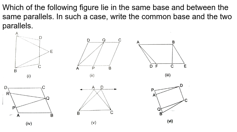"""Which of the following figure lie in the same base and between the same parallels. In such a case, write the common base and the two parallels.  <br> <img src=""""https://d10lpgp6xz60nq.cloudfront.net/physics_images/RSA_MATH_IX_C11_E01_001_Q01.png"""" width=""""80%"""">"""