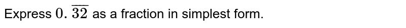 Express `0.overline(32)` as a fraction in simplest form.