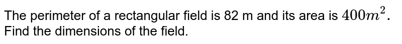 The perimeter of a rectangular field is 82 m and its area is `400 m^(2).` Find the dimensions of the field.