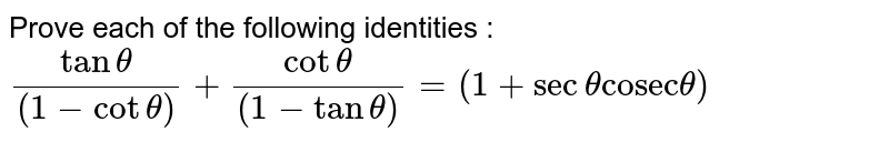 """Prove each of the following identities : <br> ` (tan theta)/((1-cot theta)) + (cot theta)/((1- tan theta)) = (1+ sec theta """"cosec"""" theta) `"""