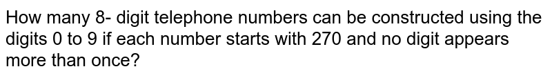 How many 8- digit telephone numbers can be constructed using the digits 0 to 9 if each number starts with 270 and no digit appears more than once?