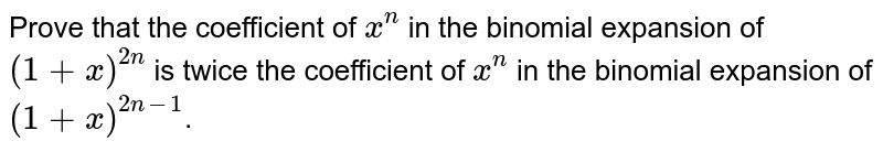 Prove that the  coefficient of `x^(n)` in the binomial expansion of `(1+x)^(2n)`  is twice the coefficient of `x^(n)` in the binomial expansion of `(1+x)^(2n-1)`.
