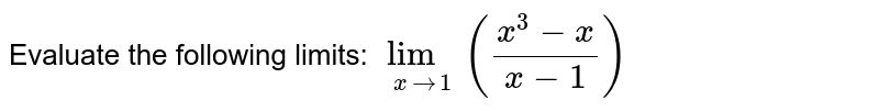 Evaluate the following limits: <br> `lim_(xto1)((x^(3)-4x)/(x-1))`