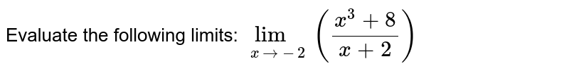 Evaluate the following limits: `lim_(xto-2)((x^(3)+8)/(x+2))`