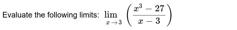 Evaluate the following limits: `lim_(xto3)((x^(3)-1)/(x-3))`