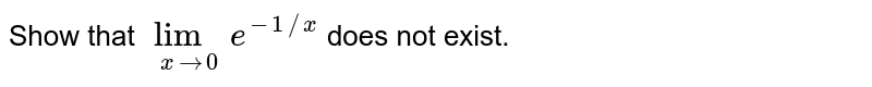 Show that `lim_(xto0)e^(-1//x)` does not exist.