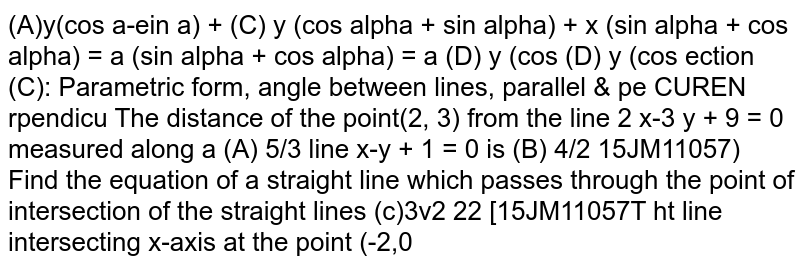 The distance of a point (2,3)  from the line 2x -3y + 9 = 0 measured along a line x-y +1 =0 is :
