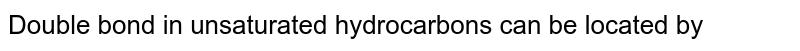 Double bond in unsaturated hydrocarbons can be located by