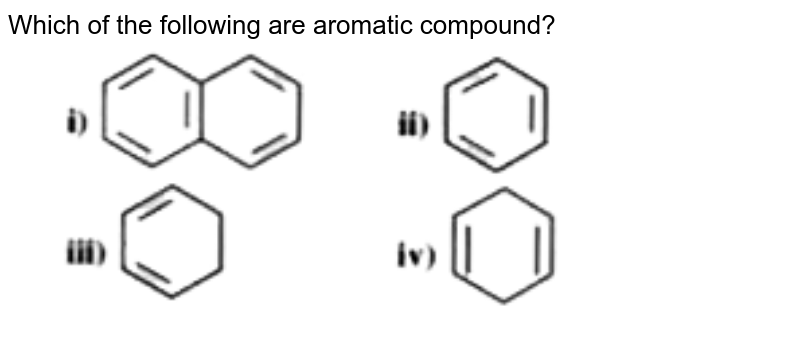 """Which of the following are aromatic compound? <br> <img src=""""https://d10lpgp6xz60nq.cloudfront.net/physics_images/AKS_NEO_CAO_CHE_XI_V01_P03_C07_E02_048_Q01.png"""" width=""""80%"""">"""